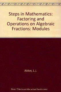 Factoring and Operations on Algebraic Fractions, 2nd Edition (Steps in Mathematics Modules, No. 4): Leon J. Ablon, Sherry Blackman, Helen B. Siner, Anthony Giangrasso: 9780805301342: Books