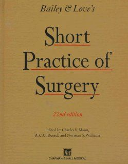 BAILEY & LOVES A SHORT PRACTICE OF SURGERY, 22E (22nd ed) (9780412494901): R C G Russell, Norman Williams, Christopher Bulstrode, P Ronan O'Connell: Books