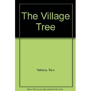 The Village Tree: Taro Yashima: 9780670746972: Books