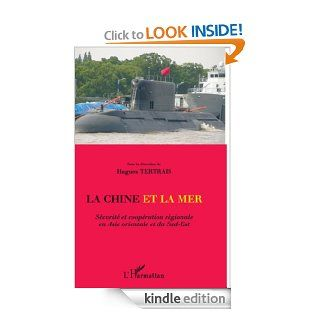 La Chine et la mer: S�curit� et coop�ration r�gionale en Asie orientale et du Sud Est (Inter National) (French Edition) eBook: Hugues Tertrais: Kindle Store