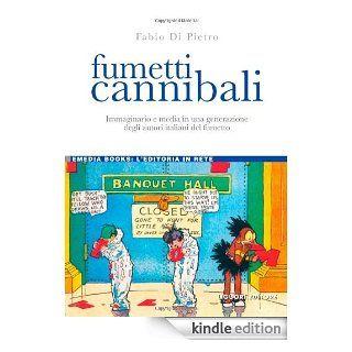 Fumetti cannibali. Immaginario e media in una generazione degli autori italiani del fumetto (eMedia books) (Italian Edition) eBook: Fabio Di Pietro: Kindle Store