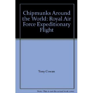 Chipmunks Around The World: A Royal Air Force Expeditionary Flight: Tony Cowan, Bill Purchase, Ced Hughes: 9781899808311: Books
