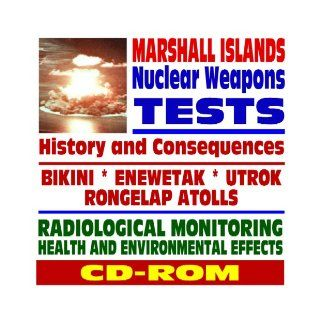 Marshall Islands Nuclear Weapons Tests   Bikini, Rongelap, Enewetak, Utrok, Eugelab Atolls, First Hydrogen Bomb   Crossroads, Ivy, Mike Tests, Radiation, Health and Environmental Effects (CD ROM) U.S. Government 9781422013571 Books