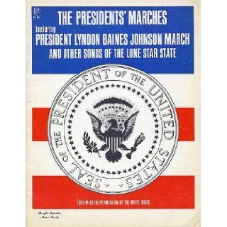 The Presidents' Marches (featuring Lyndon Baines Johnson March & John Fitzgerald Kennedy March) and Other Songs of the Lone Star State (Texas) (Words/Piano/Guitar) Andrea Litkei (Lyrics), Ervin Litkei (Music), Various Composers (Songs of the Lone