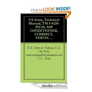 US Army, Technical Manual, TM 5 4120 393 14, AIR CONDITIONER, COMPACT, VERTICAL, 208 3 PHASE, 50/60 HERTZ, 60,000 BTU/HR MODEL F60T 2S, (NSN 4120 01 ,{TO 35E9 289 1}, military manuals eBook U.S. Dept of Defense, U.S. Air Force, www.armymilitarymanuals