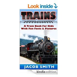 Trains for Kids A Children's Picture Book About Trains   Learn About Steam Trains, Passenger Trains, Bullet Trains, Freight Trains & Much More (Train Books)   Kindle edition by Jacob Smith. Children Kindle eBooks @ .