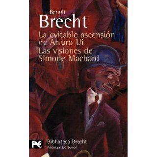 La evitable ascensi�n de Arturo Ui & Las visiones de Simone Machard / The Resistible Rise of Arturo Ui & The Visions of Simone Machard Teatro Completo / Complete Drama (Spanish Edition) Bertolt Brecht 9788420662787 Books