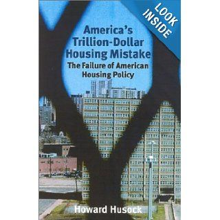 America's Trillion Dollar Housing Mistake: The Failure of American Housing Policy: Howard Husock: 9781566635318: Books
