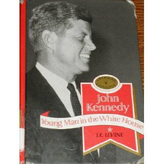 John Kennedy Young Man in the White House (American Cavalcade) Israel E. Levine 9781559050852 Books
