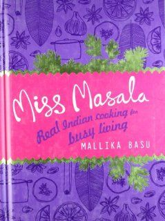 Miss Masala: Real Indian Cooking for Busy Living: Mallika Basu: 9780007306121: Books