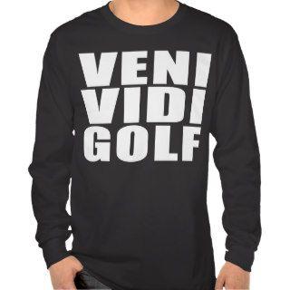 Funny Golfers Quotes Jokes : Veni Vidi Golf T Shirt