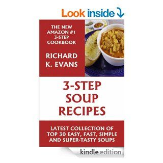 Super Easy 3 Step Soup Recipes Latest Collection 0f Top 30 Easy, Fast, Simple & Super Tasty Soup Recipes   Kindle edition by Richard K. Evans. Cookbooks, Food & Wine Kindle eBooks @ .