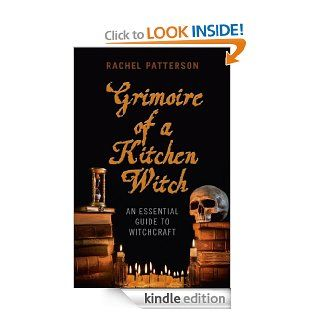 Grimoire of a Kitchen Witch An Essential Guide to Witchcraft eBook Rachel Patterson Kindle Store
