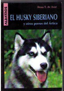 El Husky siberiano y otros perros del artico (Spanish Edition): Rosa Taragano De Azar: 9789502404509: Books