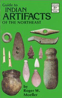 Guide to Indian Artifacts of the Northeast: Roger Moeller: 9780888391278: Books