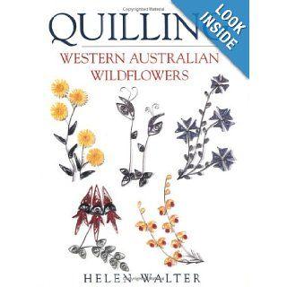 Quilling Western Australian Wildflowers Ss Int: Helen Walter: 9780743213509: Books