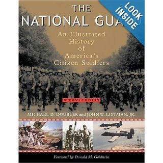 The National Guard: An Illustrated History of America's Citizen Soldiers (Photographic Histories): John W. Listman, Michael D. Doubler: 9781574887037: Books