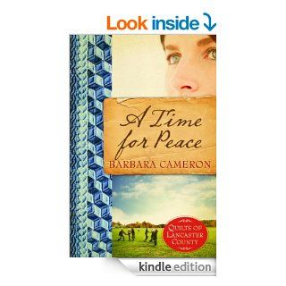 A Time for Peace Quilts of Lancaster County Book 3 eBook Barbara Cameron Kindle Store