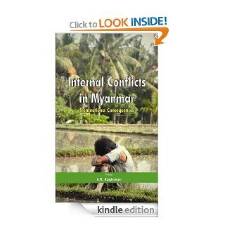 Internal Conflicts in Myanmar: Transnational Consequences eBook: V R  Raghavan: Kindle Store