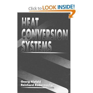 Heat Conversion Systems: Georg Alefeld, Reinhard Radermacher: 9780849389283: Books