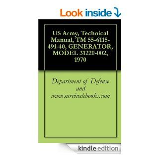 US Army, Technical Manual, TM 55 6115 491 40, GENERATOR, MODEL 31220 002, 1970 eBook Department of Defense and www.survivalebooks Kindle Store