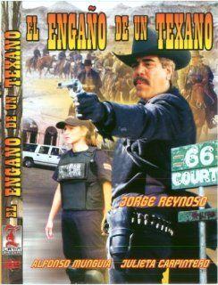 El Enga�o De Un Texano: Jorge Reynoso, Alfonso Munguia, Julieta Carpintero, Roberto Schlosser: Movies & TV