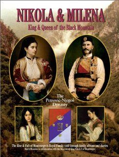 Nikola and Milena, King and Queen of the Black Mountain The Rise and Fall of Montenegro's Royal Family (9780952164449) Marco Houston Books