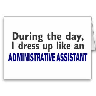 ADMINISTRATIVE ASSISTANT During The Day Greeting Cards