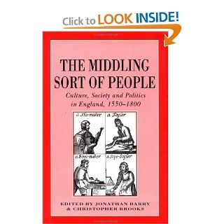 The Middling Sort of People Culture, Society and Politics in England, 1550 1800 (Themes in Focus) (9780312123567) Jonathan Barry, Christopher Brooks Books