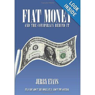 Fiat Money and the Conspiracy Behind It Jerry Evans 9781438997032 Books