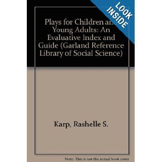 Plays For Children And Young Adults: An Evaluative Index And Guide (Garland Reference Library Of Social Science, Vol. 543): Rashelle S. Karp, June H. Schlessinger: 9780824061128: Books