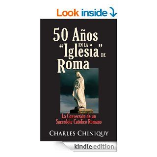50 A�os en la Iglesia de Roma [Abreviada] (Spanish Edition) eBook: Charles Chiniquy: Kindle Store