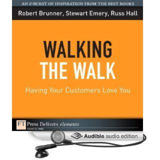 Walking the Walk Having Your Customers Love You (Audible Audio Edition) Robert Brunner, Stewart Emery, Russ Hall, Jennifer Van Dyck Books