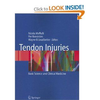 Tendon Injuries: Basic Science and Clinical Medicine (9781849968775): Nicola Maffulli, Per Renstrom, Wayne B. Leadbetter: Books