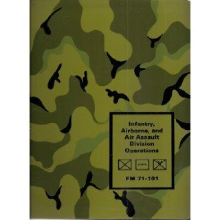 Infantry Airborne, and Air Assault Division Operations (FM 71 101): Headquarters Department of the Army: Books