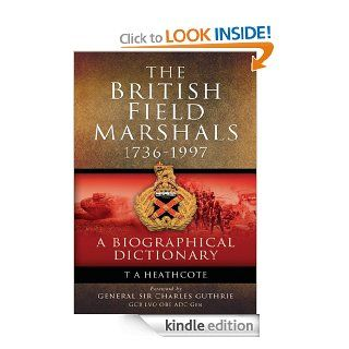 Dictionary Of Field Marshals Of The British Army eBook T A Heathcote Kindle Store