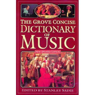 The Grove Concise Dictionary of Music: Sir George Grove, Stanley Sadie: 9780333432365: Books