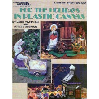 For The Holidays In Plastic Canvas (Leisure Arts Leaflet #1491): Peatman Jack: Books