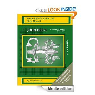 John Deere Tractor 4435/Combine 8700 6404T AR54575 Turbo Rebuild Guide and Shop Manual eBook Brian Smothers, Phaedra Smothers Kindle Store