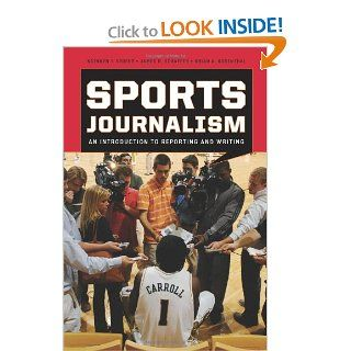 Sports Journalism: An Introduction to Reporting and Writing: Kathryn T. Stofer, James R. Schaffer, Brian A. Rosenthal: 9780742561731: Books