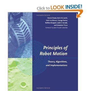 Principles of Robot Motion: Theory, Algorithms, and Implementations (Intelligent Robotics and Autonomous Agents series): Howie Choset, Kevin M. Lynch, Seth Hutchinson, George A. Kantor, Wolfram Burgard, Lydia E. Kavraki, Sebastian Thrun: 9780262033275: Boo
