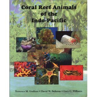 Coral Reef Animals of the Indo Pacific: Animal Life from Africa to Hawaii Exclusive of the Vertebrates: Terrence M. Gosliner, David W. Behrens, Gary C. Williams: 9780930118211: Books