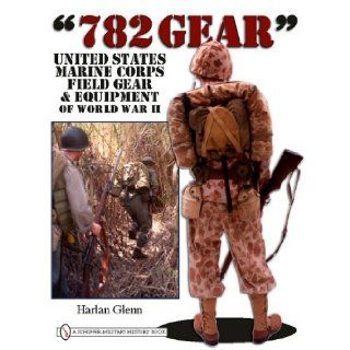 782 Gear United States Marine Corps Field Gear and Equipment of World War II Harlan Glenn 9780764333552 Books