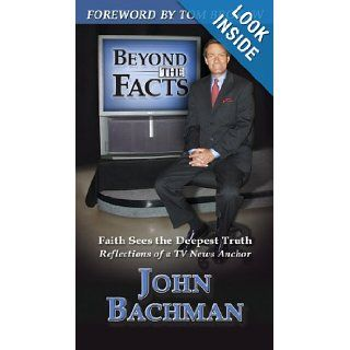 Beyond the Facts: Faith Sees the Deepest Truth  Reflections of a TV News Anchor: John F. Bachman, Tom Brokaw: 9781886513709: Books