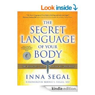 The Secret Language of Your Body: The Essential Guide to Health and Wellness eBook: Inna Segal, M.D., Bernie S. Siegel: Kindle Store