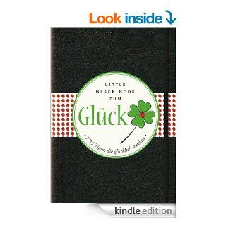 Das Little Black Book zum Gluck: 77 1/2 Tipps, die glcklich machen (Little Black Books (Deutsche Ausgabe)) (German Edition) eBook: Bea Engelmann: Kindle Store