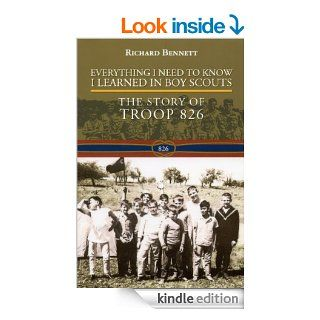 Everything I Need to Know I Learned in Boy Scouts: The Story of Troop 826   Kindle edition by Richard J. Bennett. Children Kindle eBooks @ .