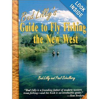 Bud Lilly's Guide to Fly Fishing the New West Bud Lilly, Paul Schullery 9781571881861 Books