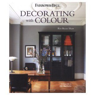Farrow & Ball Decorating with Colour: Ros Byam Shaw: 9781849754231: Books