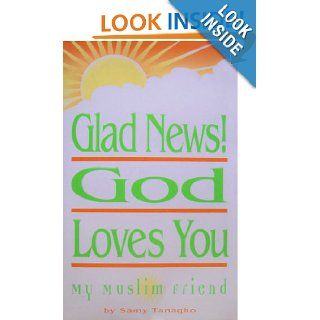 "Glad News! ""God Loves You, My Muslim Friend"": Samy Tanagho: 9780967666198: Books"